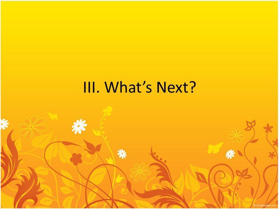III. Whats Next?