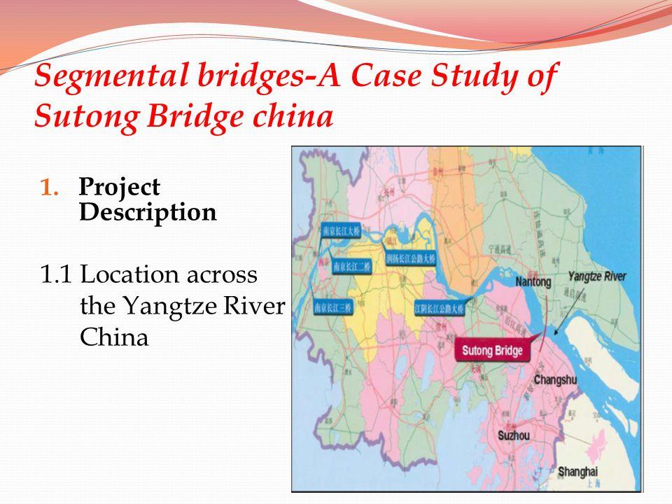 Segmental bridges-A Case Study of Sutong Bridge china 1. Project Description 1.1 Location across the Yangtze River China