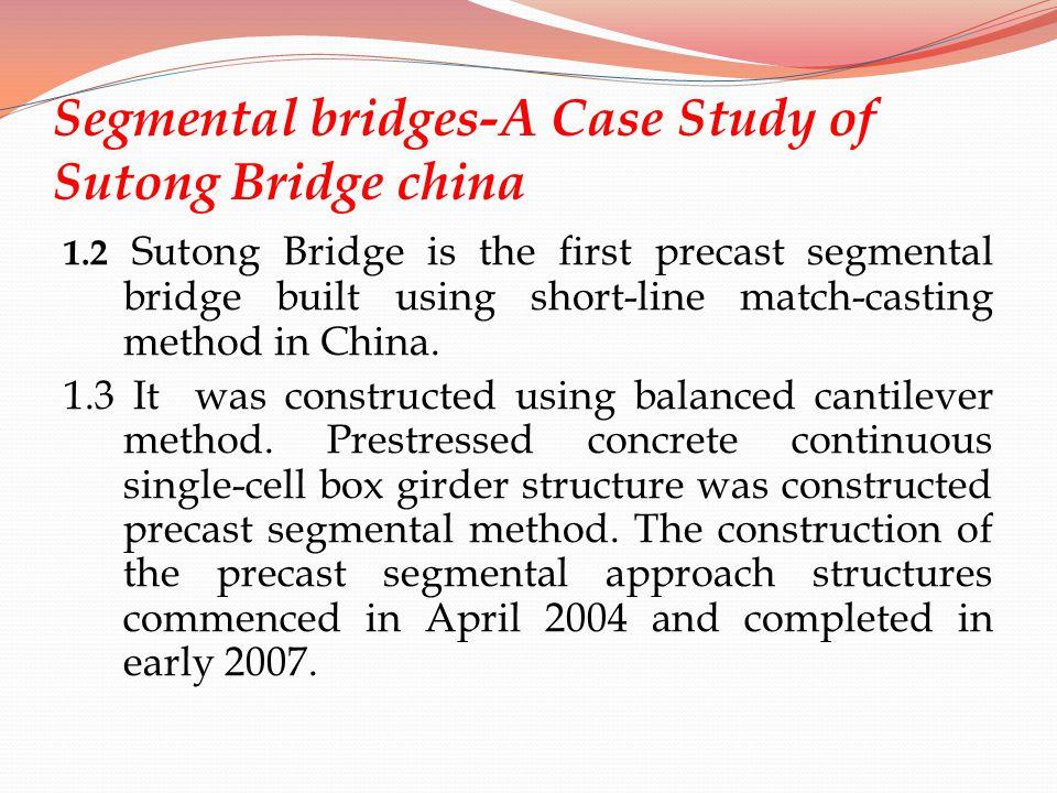 Segmental bridges-A Case Study of Sutong Bridge china 1.2 Sutong Bridge is the first precast segmental bridge built using short-line match-casting met