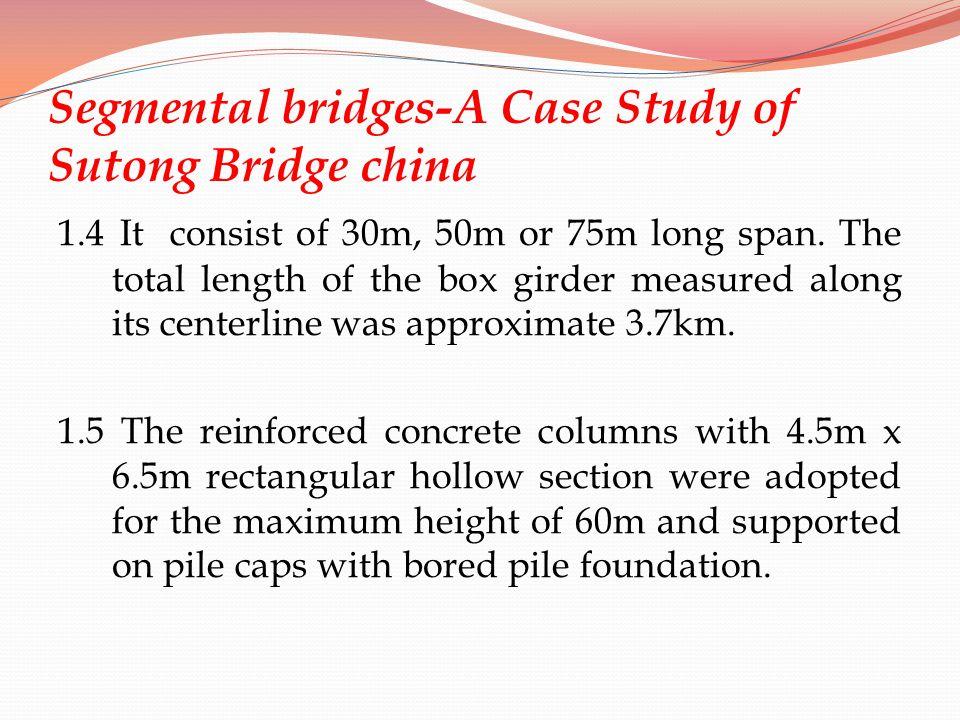 Segmental bridges-A Case Study of Sutong Bridge china 1.4 It consist of 30m, 50m or 75m long span. The total length of the box girder measured along i