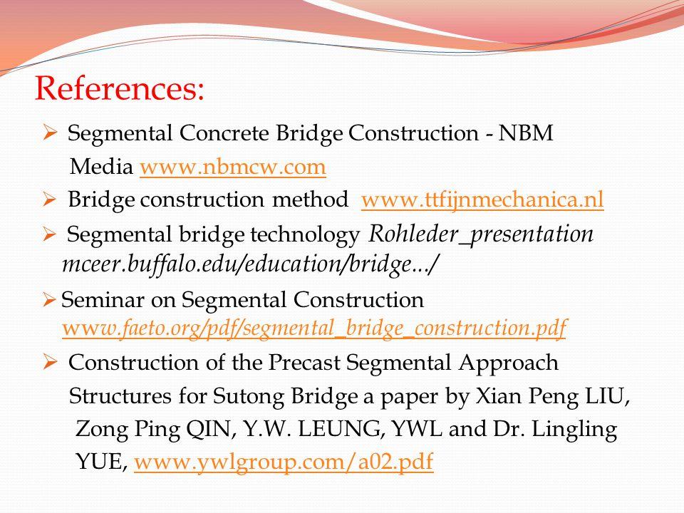 References: Segmental Concrete Bridge Construction - NBM Media www.nbmcw.comwww.nbmcw.com Bridge construction method www.ttfijnmechanica.nlwww.ttfijnm