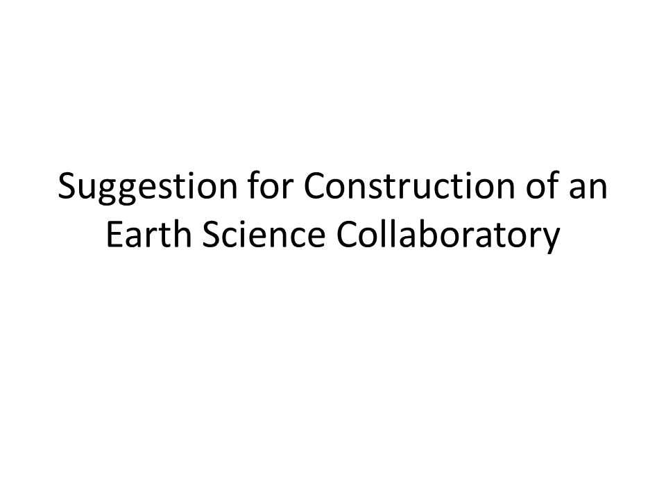 Suggestion for Construction of an Earth Science Collaboratory