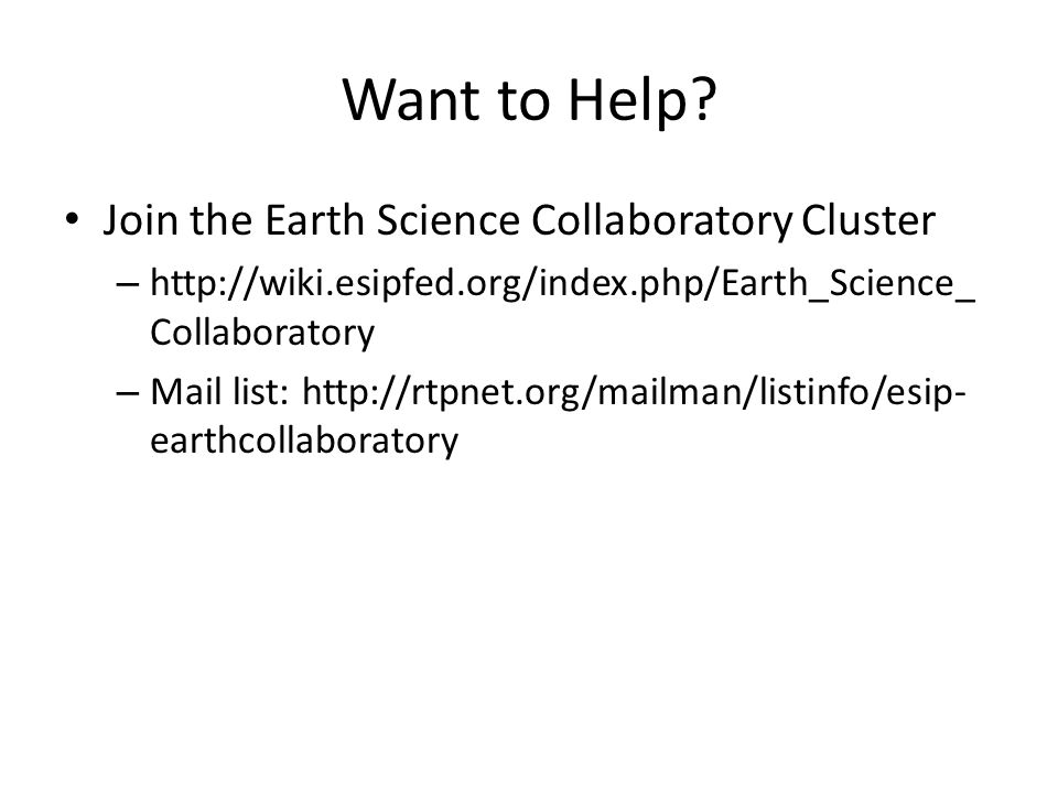 Want to Help? Join the Earth Science Collaboratory Cluster – http://wiki.esipfed.org/index.php/Earth_Science_ Collaboratory – Mail list: http://rtpnet