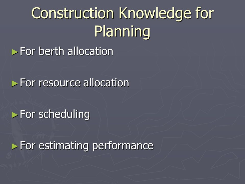 Construction Knowledge for Planning For berth allocation For berth allocation For resource allocation For resource allocation For scheduling For scheduling For estimating performance For estimating performance
