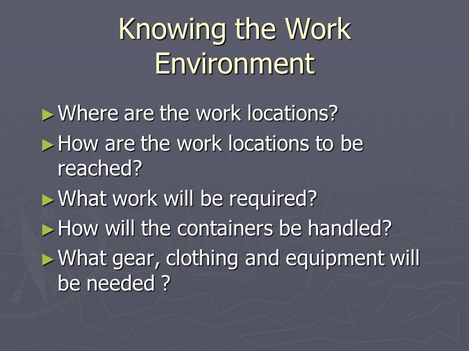 Knowing the Work Environment Where are the work locations.