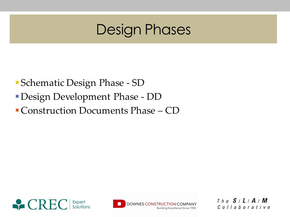 Schematic Design Phase - SD Design Development Phase - DD Construction Documents Phase – CD