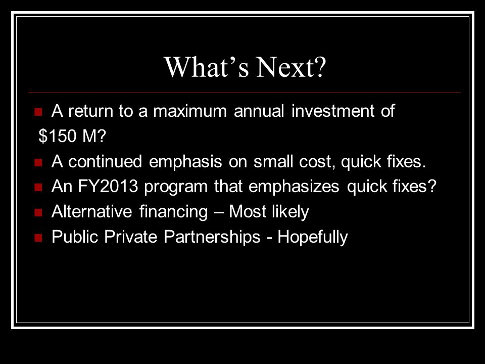 Whats Next. A return to a maximum annual investment of $150 M.