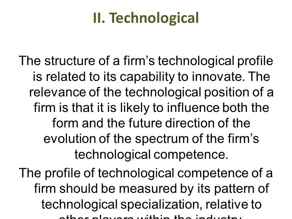 II. Technological The structure of a firms technological profile is related to its capability to innovate. The relevance of the technological position