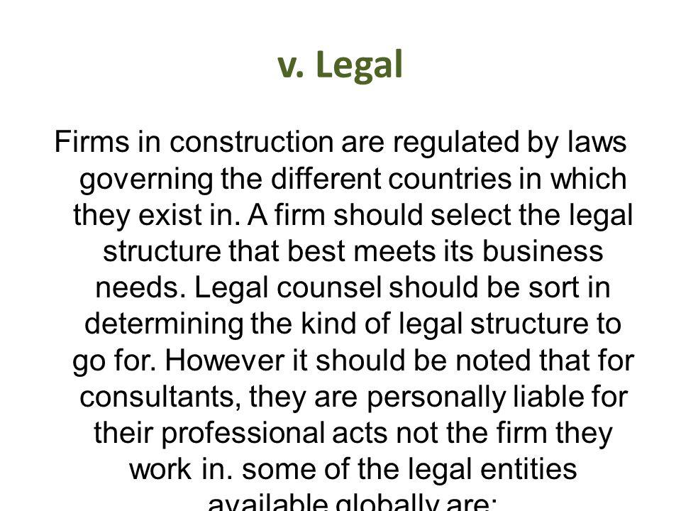 v. Legal Firms in construction are regulated by laws governing the different countries in which they exist in. A firm should select the legal structur