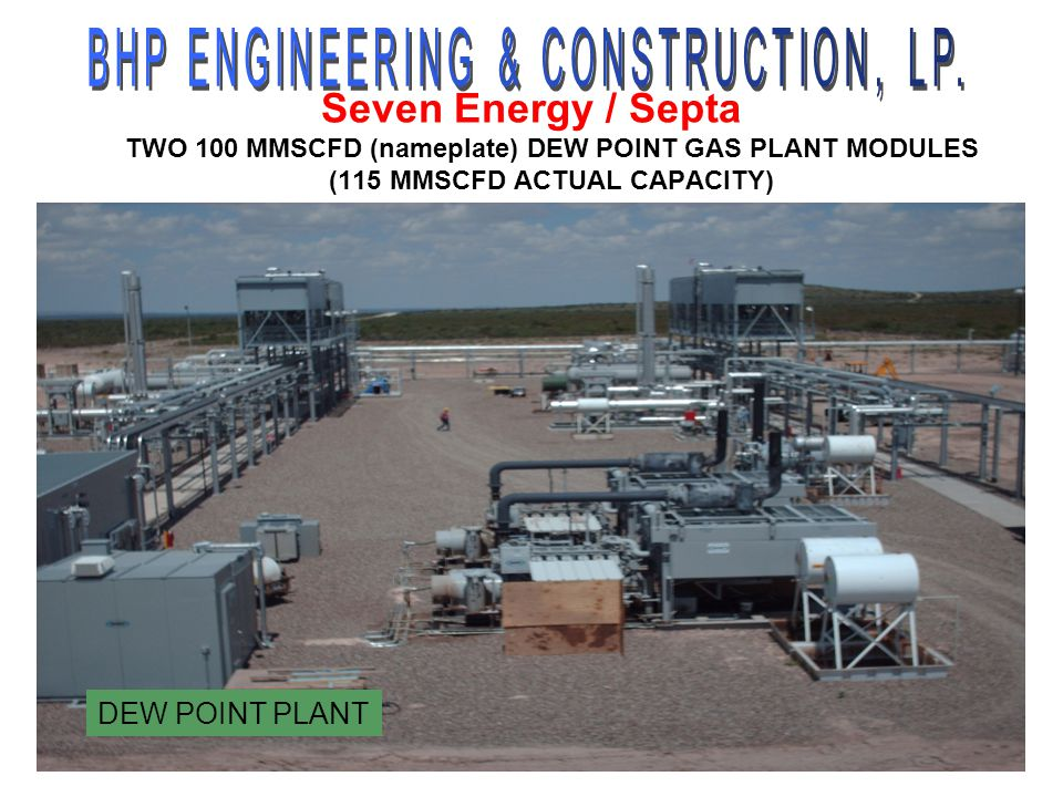 Seven Energy / Septa TWO 100 MMSCFD (nameplate) DEW POINT GAS PLANT MODULES (115 MMSCFD ACTUAL CAPACITY) DEW POINT PLANT