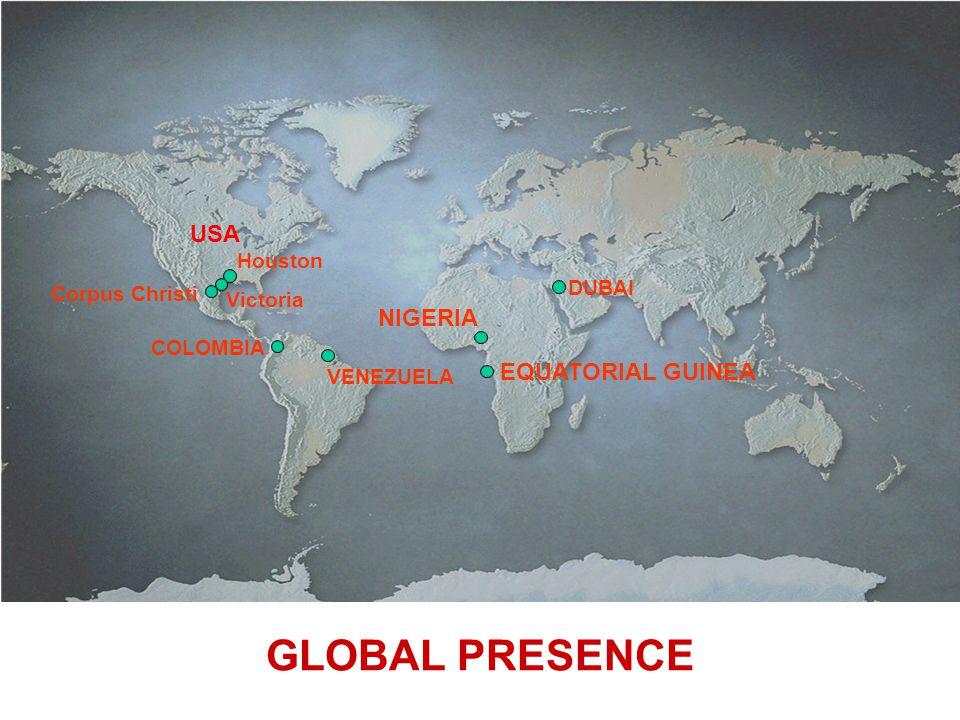 GLOBAL PRESENCE Houston VENEZUELA NIGERIA DUBAI USA Victoria Corpus Christi EQUATORIAL GUINEA COLOMBIA