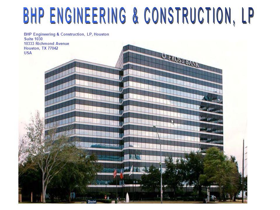 BHP Engineering & Construction, LP, Houston Suite 1030 10333 Richmond Avenue Houston, TX 77042 USA