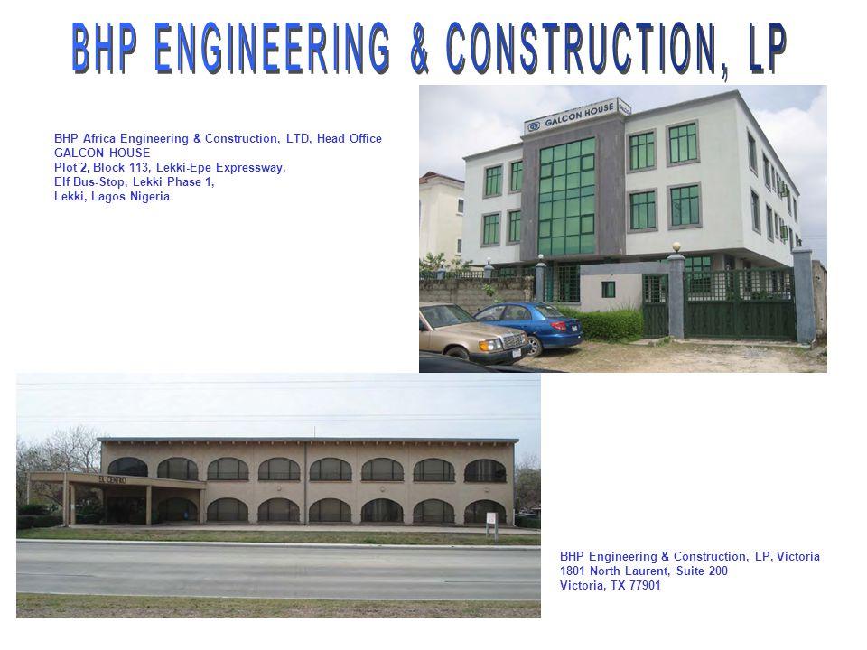 BHP Engineering & Construction, LP, Victoria 1801 North Laurent, Suite 200 Victoria, TX 77901 BHP Africa Engineering & Construction, LTD, Head Office