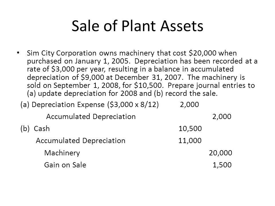 Sale of Plant Assets Sim City Corporation owns machinery that cost $20,000 when purchased on January 1, 2005. Depreciation has been recorded at a rate