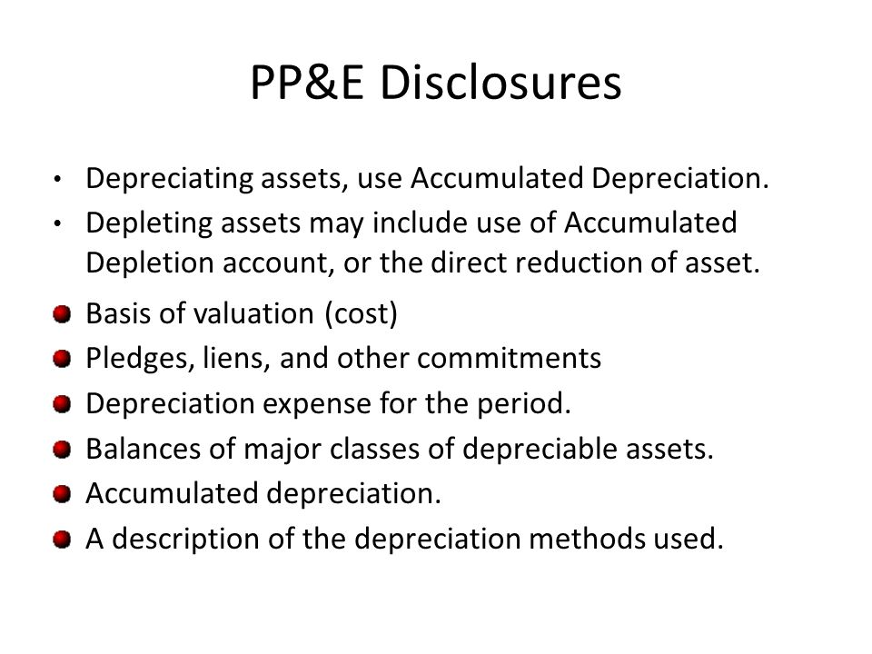PP&E Disclosures Depreciating assets, use Accumulated Depreciation. Depleting assets may include use of Accumulated Depletion account, or the direct r