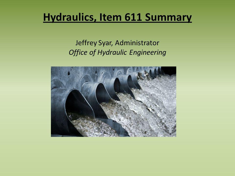 Hydraulics, Item 611 Summary Jeffrey Syar, Administrator Office of Hydraulic Engineering