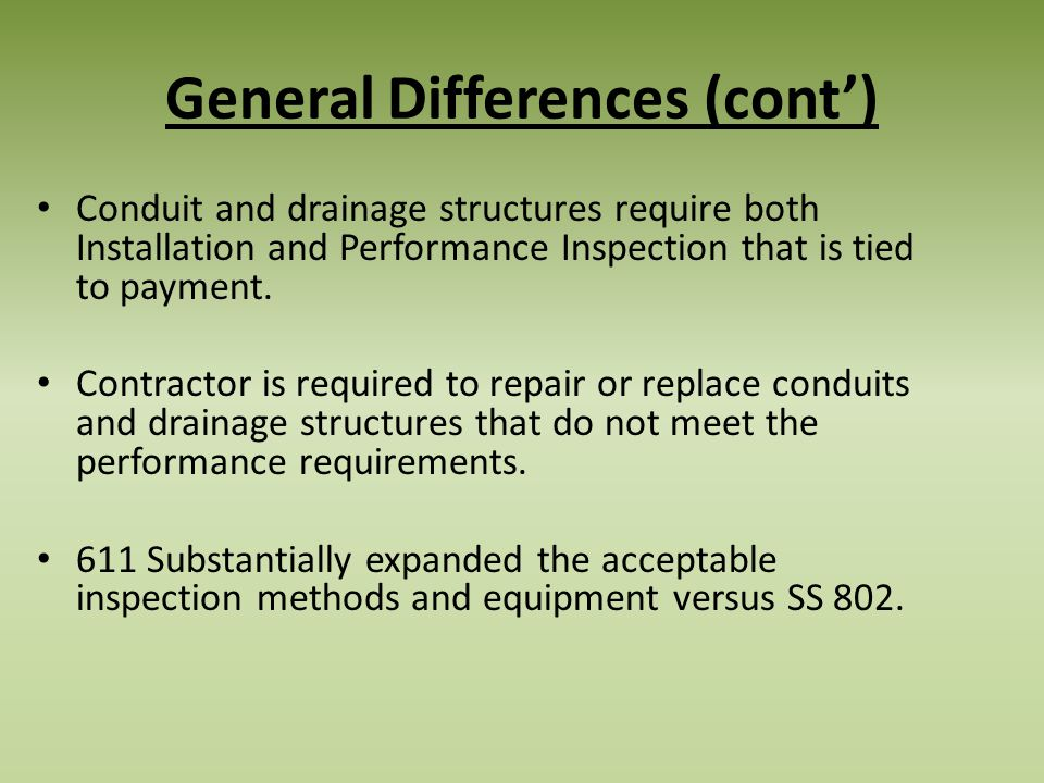 General Differences (cont) Conduit and drainage structures require both Installation and Performance Inspection that is tied to payment. Contractor is