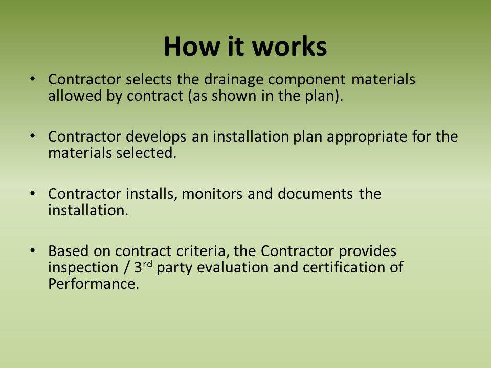 How it works Contractor selects the drainage component materials allowed by contract (as shown in the plan). Contractor develops an installation plan
