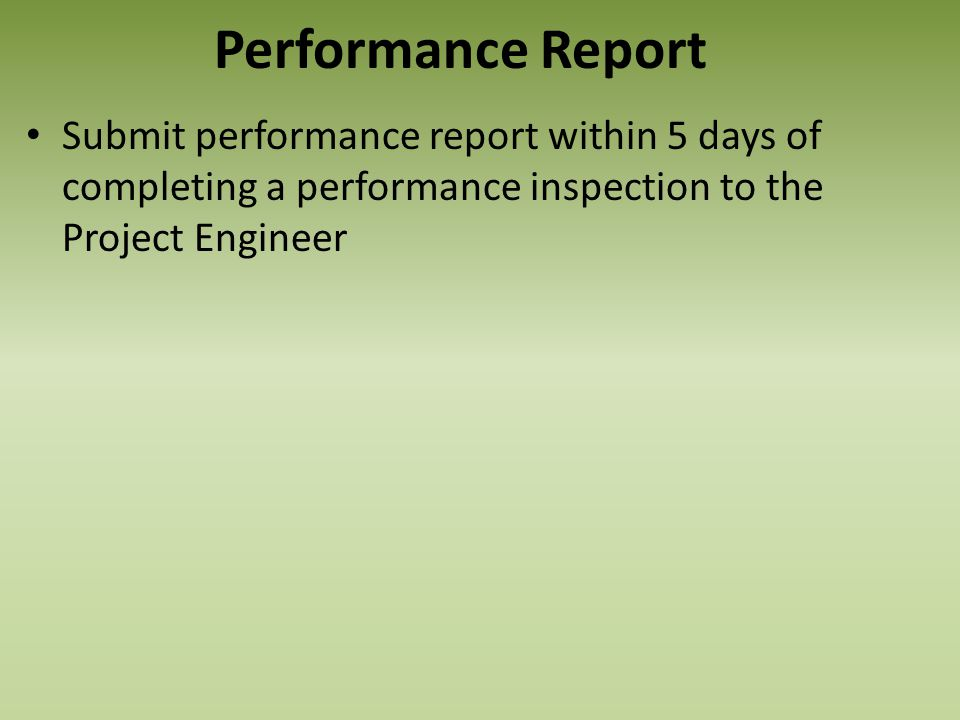 Performance Report Submit performance report within 5 days of completing a performance inspection to the Project Engineer