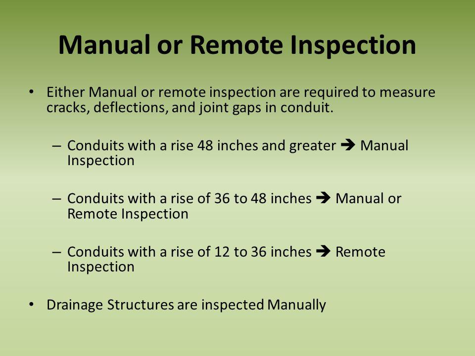 Manual or Remote Inspection Either Manual or remote inspection are required to measure cracks, deflections, and joint gaps in conduit. – Conduits with