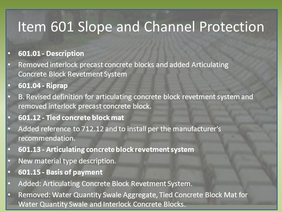 601.01 - Description Removed interlock precast concrete blocks and added Articulating Concrete Block Revetment System 601.04 - Riprap B. Revised defin
