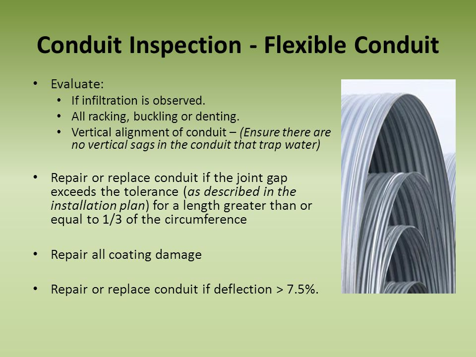 Conduit Inspection - Flexible Conduit Evaluate: If infiltration is observed. All racking, buckling or denting. Vertical alignment of conduit – (Ensure