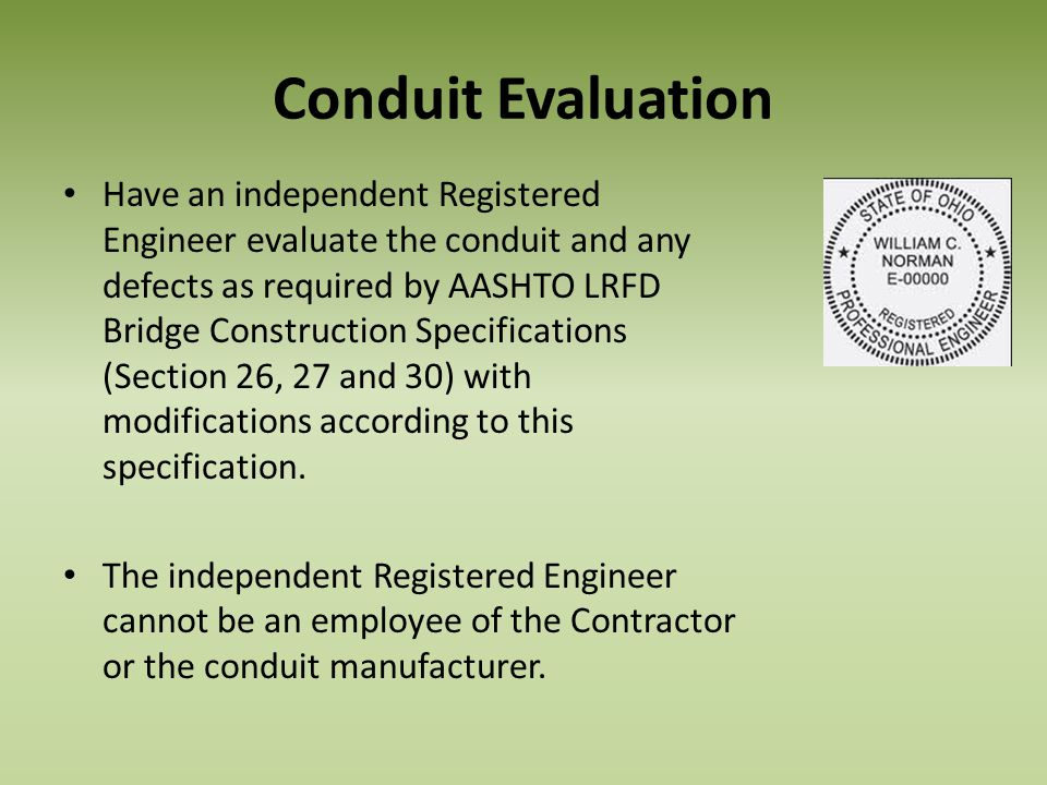 Conduit Evaluation Have an independent Registered Engineer evaluate the conduit and any defects as required by AASHTO LRFD Bridge Construction Specifi