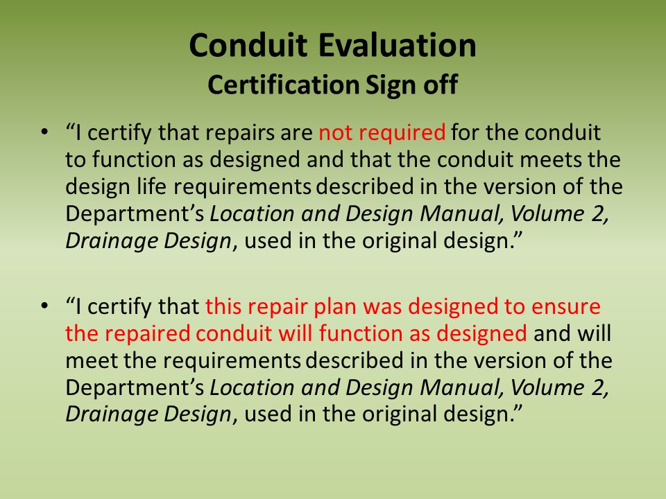 Conduit Evaluation Certification Sign off I certify that repairs are not required for the conduit to function as designed and that the conduit meets t
