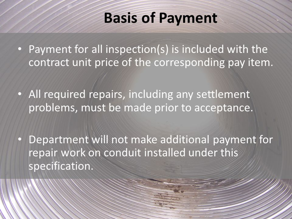 Basis of Payment Payment for all inspection(s) is included with the contract unit price of the corresponding pay item. All required repairs, including