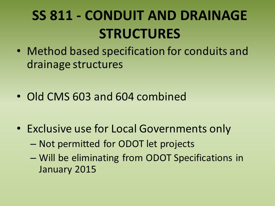 SS 811 - CONDUIT AND DRAINAGE STRUCTURES Method based specification for conduits and drainage structures Old CMS 603 and 604 combined Exclusive use fo