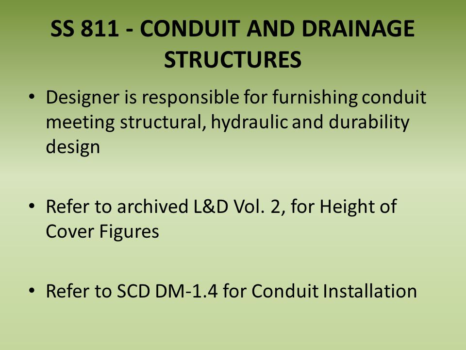 SS 811 - CONDUIT AND DRAINAGE STRUCTURES Designer is responsible for furnishing conduit meeting structural, hydraulic and durability design Refer to a