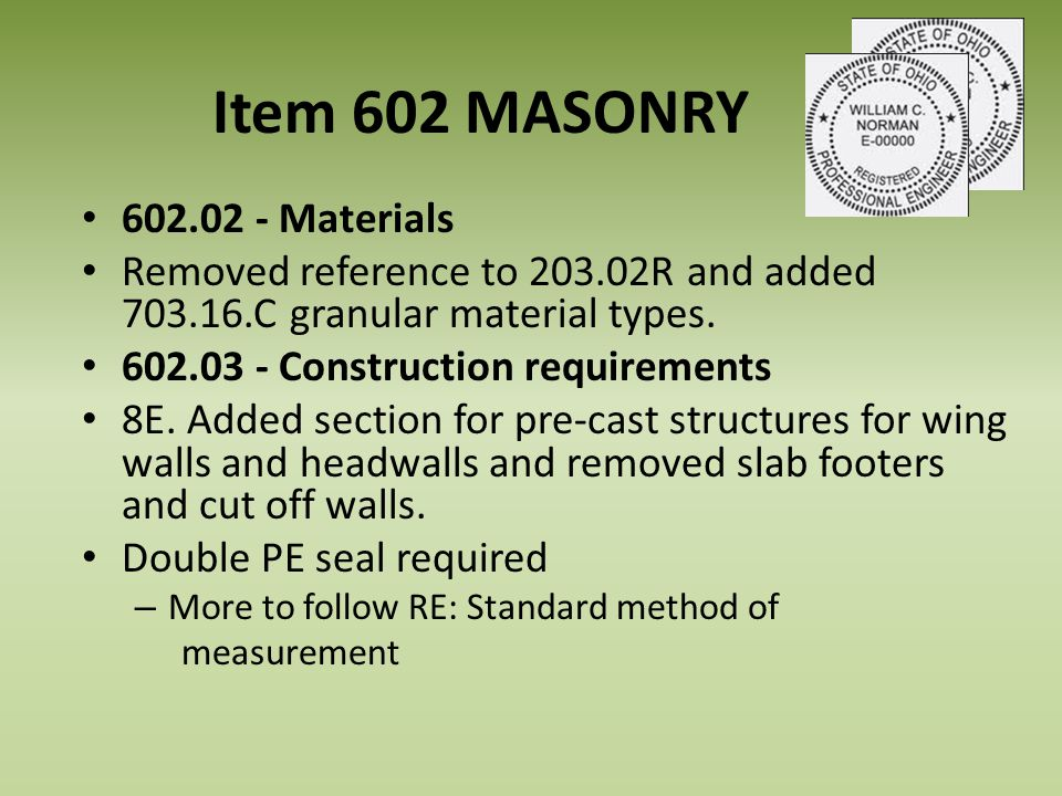 Item 602 MASONRY 602.02 - Materials Removed reference to 203.02R and added 703.16.C granular material types. 602.03 - Construction requirements 8E. Ad