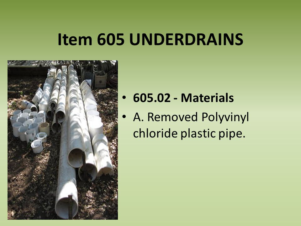 Item 605 UNDERDRAINS 605.02 - Materials A. Removed Polyvinyl chloride plastic pipe.