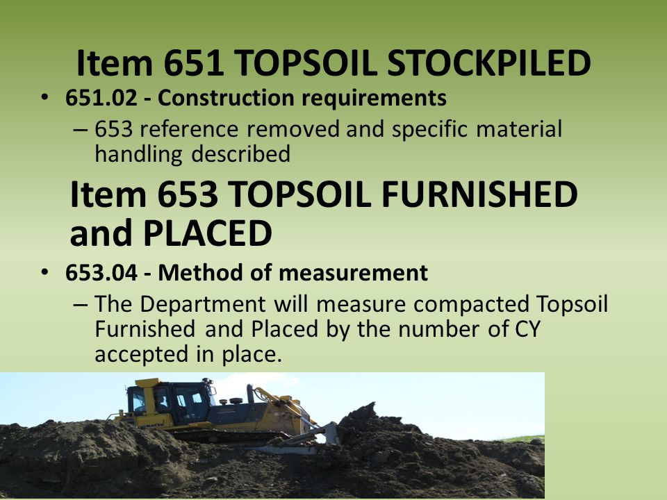Item 651 TOPSOIL STOCKPILED 651.02 - Construction requirements – 653 reference removed and specific material handling described Item 653 TOPSOIL FURNI