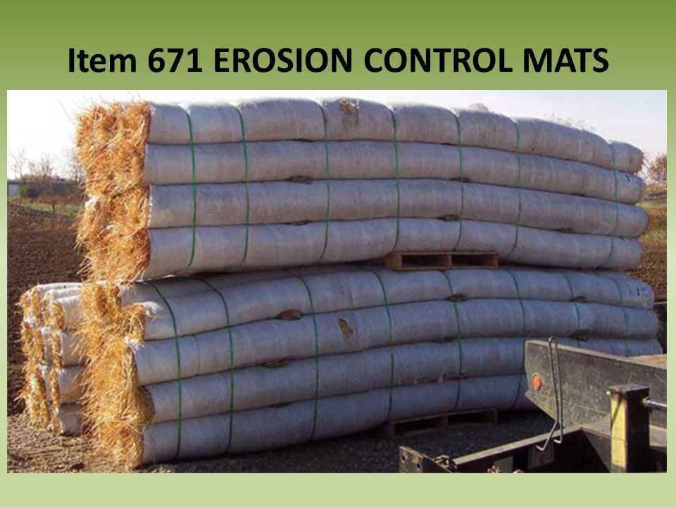 Item 671 EROSION CONTROL MATS 671.03 - Construction A. Removed Type D. – Coconut fiber with biodegradable tissue (no longer manufactured) C. Removed t