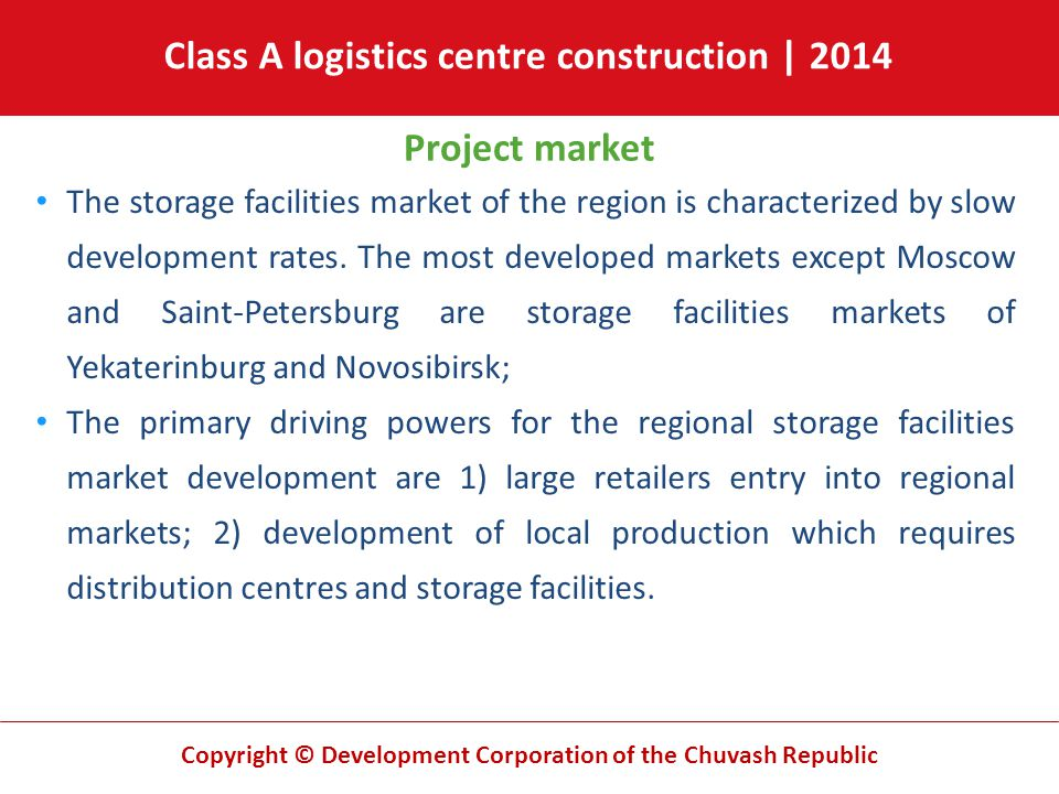 Copyright © Development Corporation of the Chuvash Republic Project market The storage facilities market of the region is characterized by slow develo