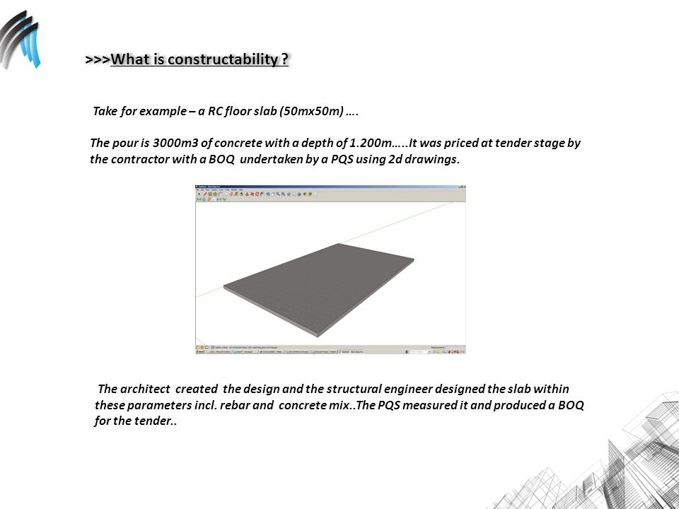 >>>What is constructability . Take for example – a RC floor slab (50mx50m) ….