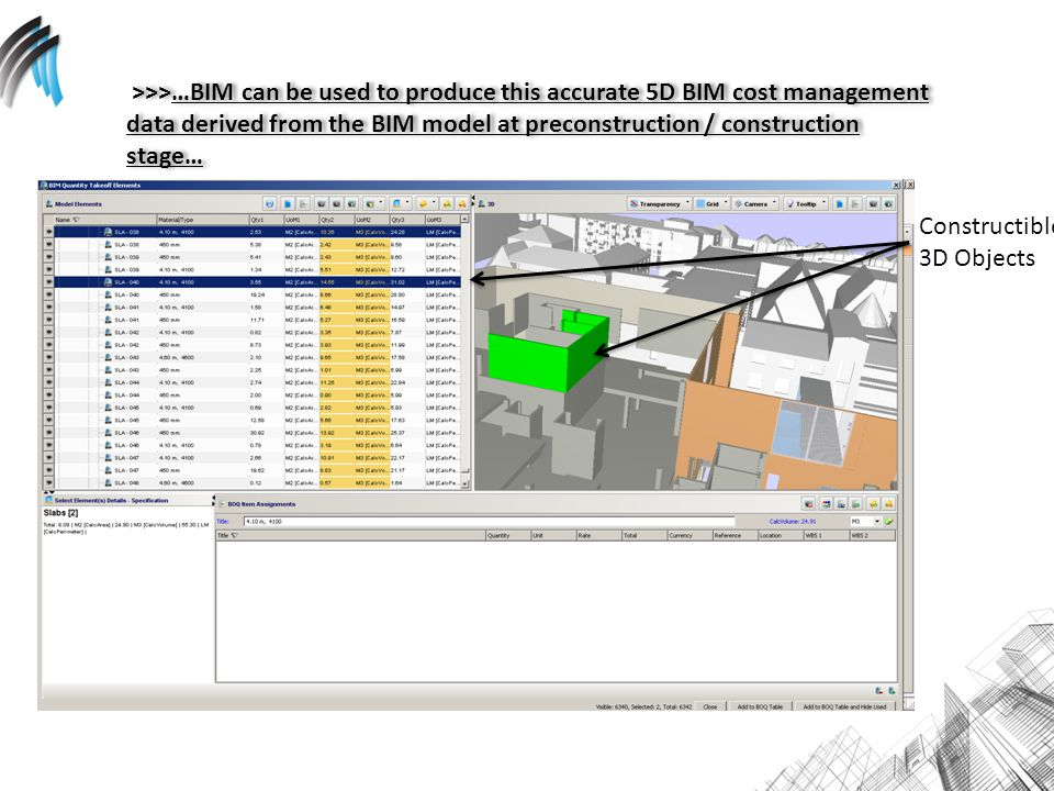 >>>…BIM can be used to produce this accurate 5D BIM cost management data derived from the BIM model at preconstruction / construction stage… Constructible 3D Objects