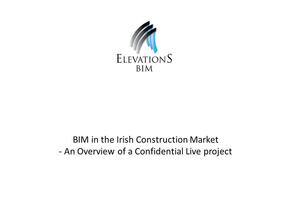 BIM in the Irish Construction Market - An Overview of a Confidential Live project