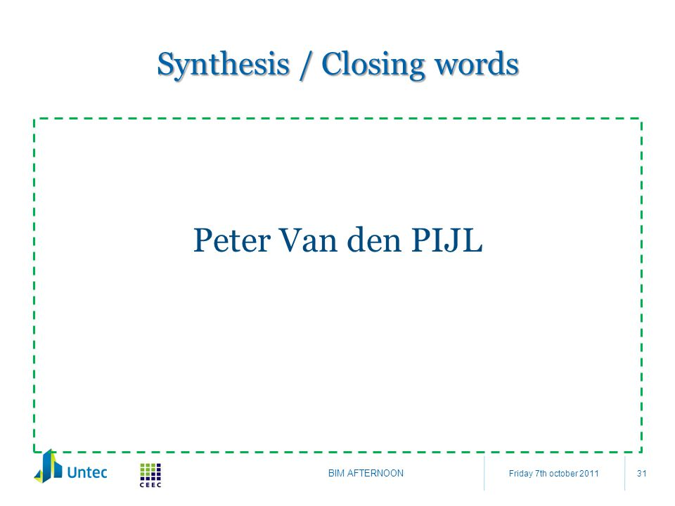 Synthesis / Closing words Peter Van den PIJL Friday 7th october 2011 BIM AFTERNOON 31