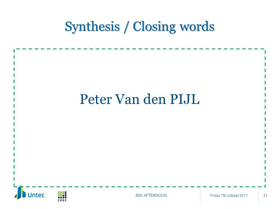 Synthesis / Closing words Peter Van den PIJL Friday 7th october 2011 BIM AFTERNOON 31