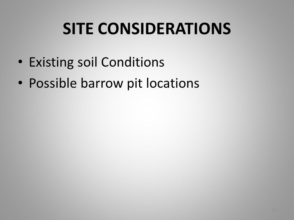SITE CONSIDERATIONS Existing soil Conditions Possible barrow pit locations 10
