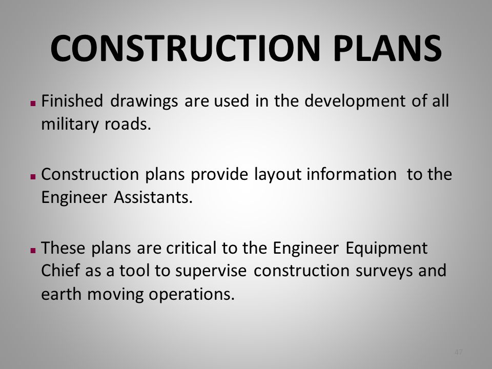 CONSTRUCTION PLANS n Finished drawings are used in the development of all military roads. n Construction plans provide layout information to the Engin