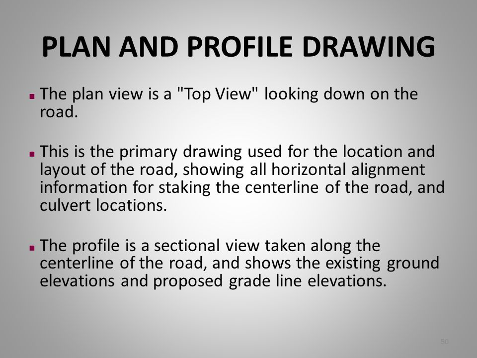 PLAN AND PROFILE DRAWING n The plan view is a
