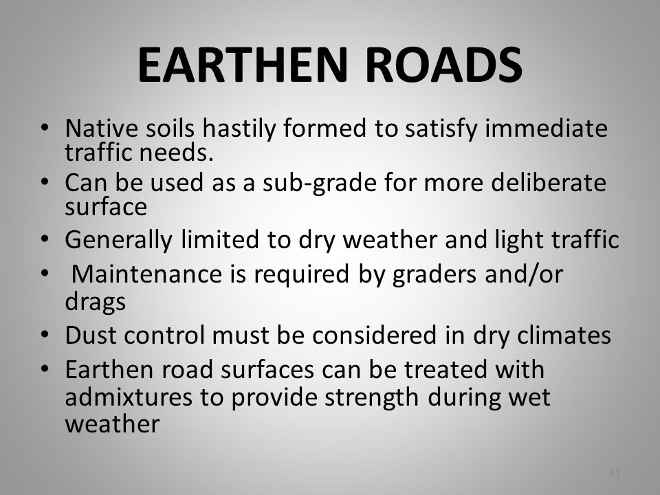 EARTHEN ROADS Native soils hastily formed to satisfy immediate traffic needs. Can be used as a sub-grade for more deliberate surface Generally limited