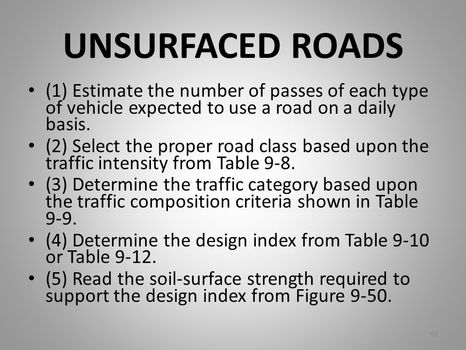 UNSURFACED ROADS (1) Estimate the number of passes of each type of vehicle expected to use a road on a daily basis. (2) Select the proper road class b