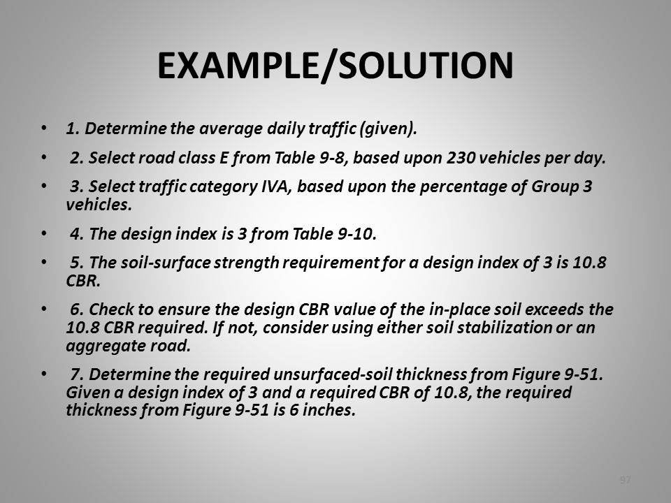 1. Determine the average daily traffic (given). 2. Select road class E from Table 9-8, based upon 230 vehicles per day. 3. Select traffic category IVA
