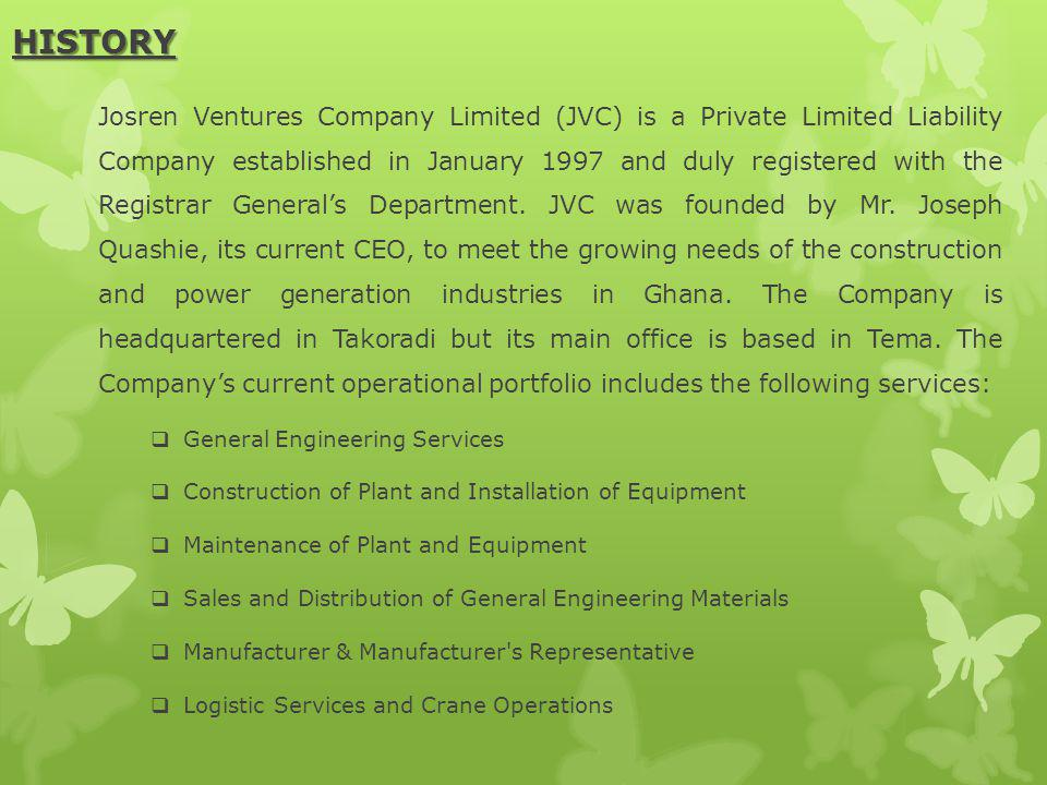 HISTORY Josren Ventures Company Limited (JVC) is a Private Limited Liability Company established in January 1997 and duly registered with the Registrar Generals Department.