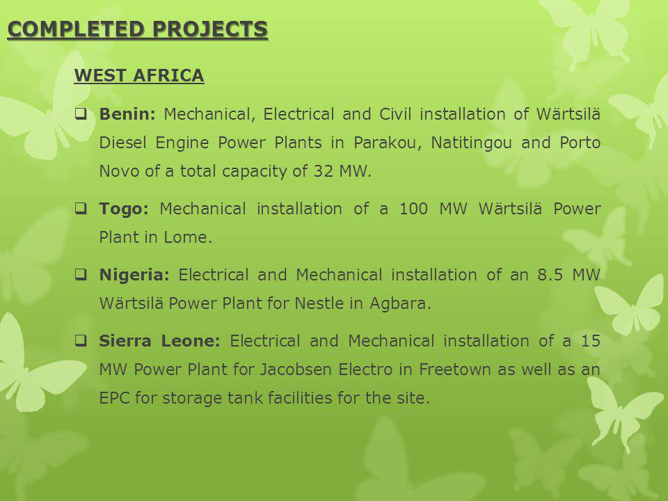COMPLETED PROJECTS WEST AFRICA Benin: Mechanical, Electrical and Civil installation of Wärtsilä Diesel Engine Power Plants in Parakou, Natitingou and Porto Novo of a total capacity of 32 MW.