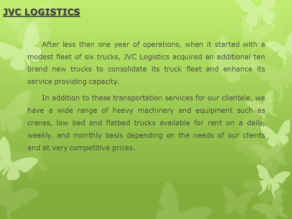 JVC LOGISTICS After less than one year of operations, when it started with a modest fleet of six trucks, JVC Logistics acquired an additional ten bran